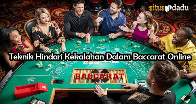 Teknik Hindari Kekalahan Dalam Baccarat Online