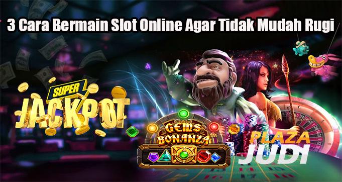3 Cara Bermain Slot Online Agar Tidak Mudah Rugi