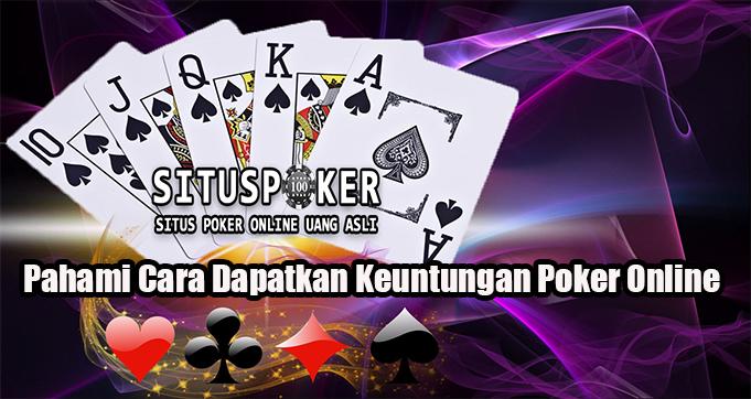 Pahami Cara Dapatkan Keuntungan Poker Online